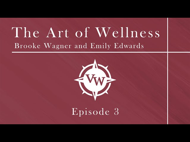 The Art of Wellness with Brooke Wagner and Emily Edwards - Episode 3