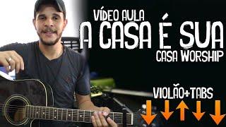 A Casa É Sua - Casa Worship // Violão (Vídeo Aula Completa)
