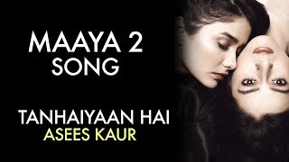 MAAYA 2 Song | Full Video | Tanhaiyaan Hai | Asees Kaur | VB on the web Song