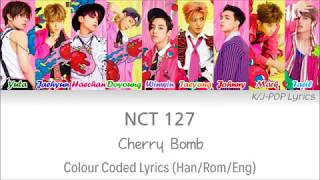 NCT 127 (엔씨티 127) - Cherry Bomb Colour Coded Lyrics (Han/Rom/Eng)