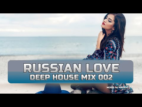 🔥 Max&Vesya - Russian Love Deep House Mix 002 | DEEP HOUSE MUSIC MIX 2018 🔥