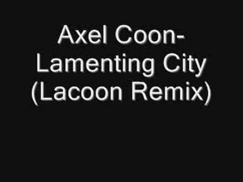 Axel Coon-Lamenting City(Lacoon Remix)