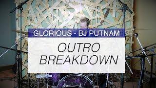 Glorious Outro Drum Breakdown - BJ Putnam - Daniel Bernard