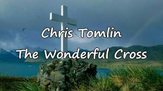 Chris Tomlin - The Wonderful Cross [with lyrics]