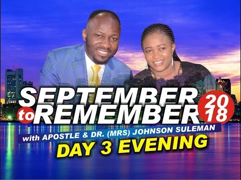 Day 3 Evening, September 2 Remember 2018. Live with Apostle Johnson Suleman