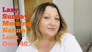 Lazy Sunday Morning Makeup Look | Over 40
