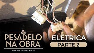 PESADELO NA OBRA: Elétrica mal feita - Parte 2