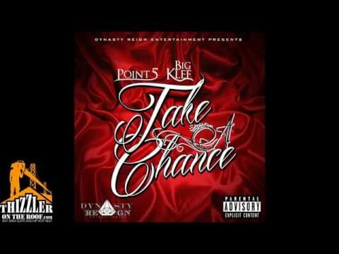 Point 5 ft. Big Klef - Take A Chance [Thizzler.com]