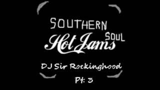 DJ Sir Rockinghood Presents: 2017 Southern Soul Hot Jams Mix Pt. 3