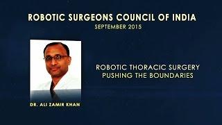 Robotic Thoracic SurgeryPushing The Boundaries Dr Ali Zamir Khan