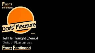 Tell Her Tonight (Paul Sings) - Darts of Pleasure [2003] - Franz Ferdinand
