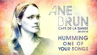 Ane Brun - Humming One Of Your Songs (live at Cafe de la Danse)
