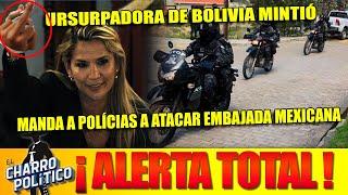 Ursurpadora De Bolivia Vuelva Atacar Embajada Mexicana Con HAlcones ¡Y Le Manda Este Mensaje Amlo!