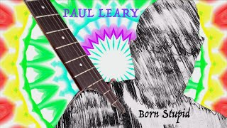 "Paul Leary – ""Born Stupid"""
