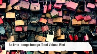 """Be Free - Tonga Lounge (Cool Voices Mix) taken from the compilation """"I Love Chill"""" (HD)"""