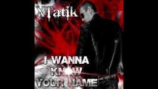 DJ XTatik - I Wanna know your Name (Preview)