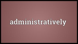 Administratively Meaning