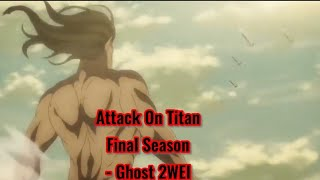 The Finale Of Attack On Titan -Ghost 2WEI [AMV]