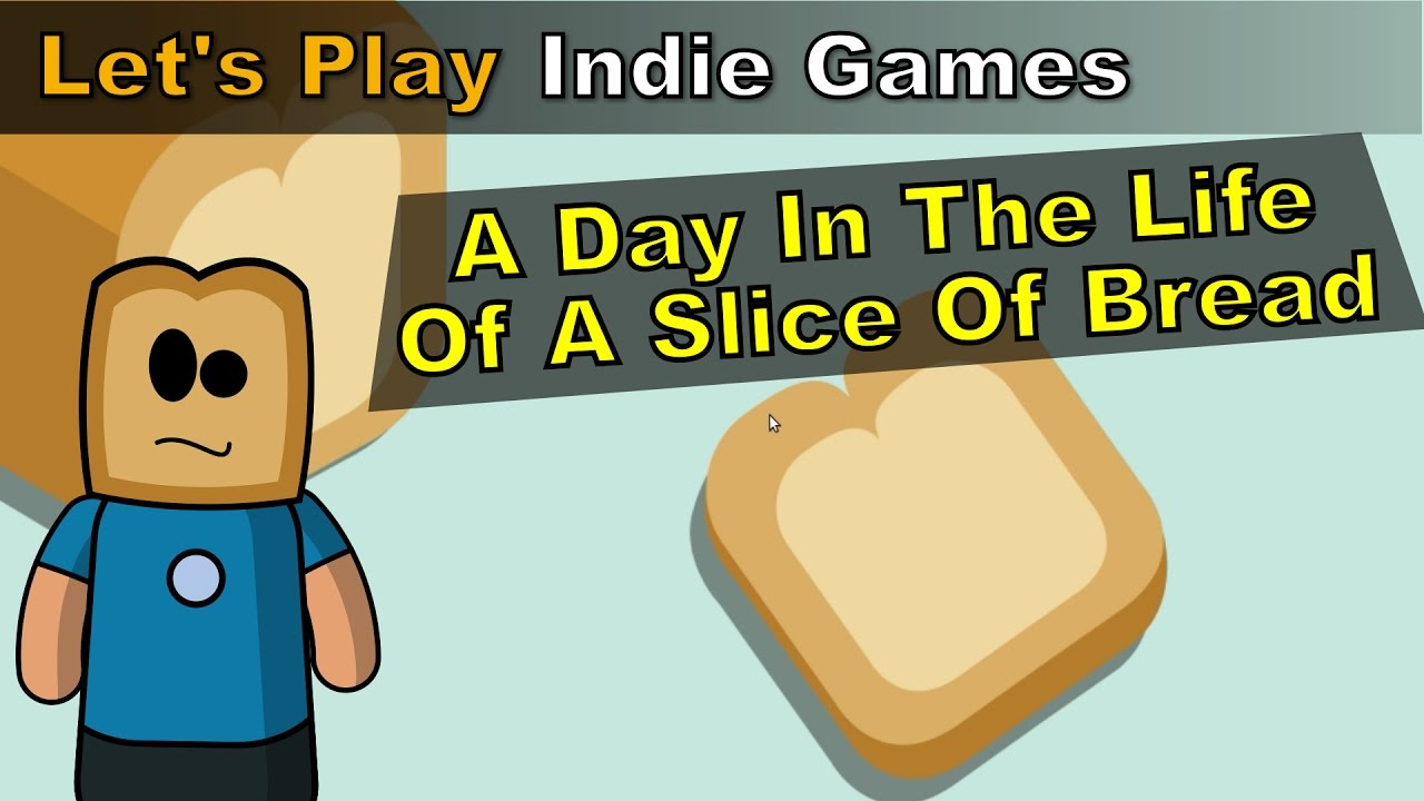 A Day in the Life of a Slice of Bread | Let's Play
