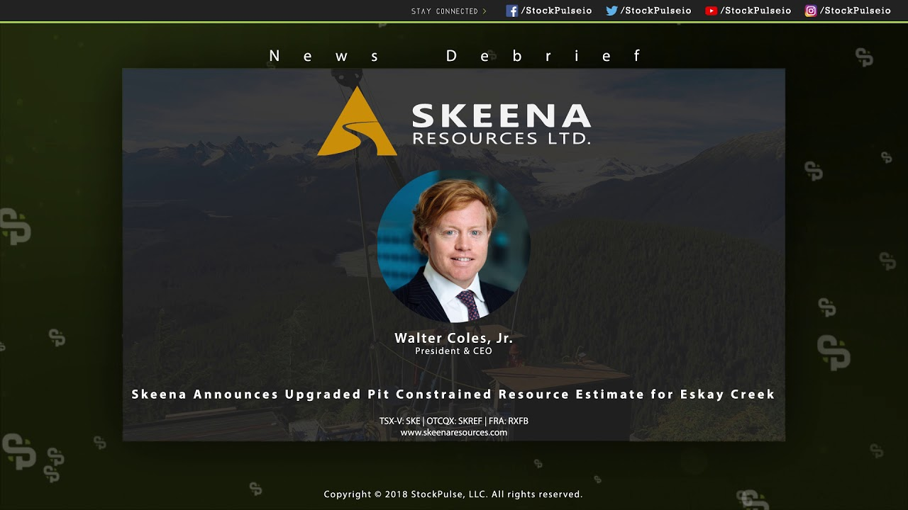 Skeena Announces Upgraded Pit Constrained Resource Estimate for Eskay Creek