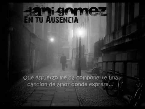 """Dani Gomez - Quiero Ser """"En tu Ausencia (lyrics)"""""""