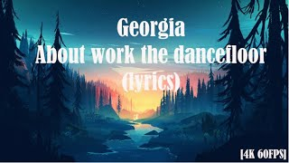 Georgia   About Work The Dancefloor (lyrics) [4K 60FPS]