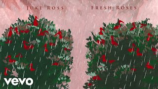 Juke Ross   Fresh Roses (Audio)