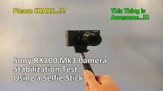 Sony RX100 Mk3 Camera Stabilization Test Using a Selfie Stick