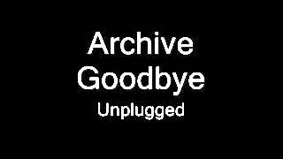 Archive - Goodbye (UNPLUGGED)