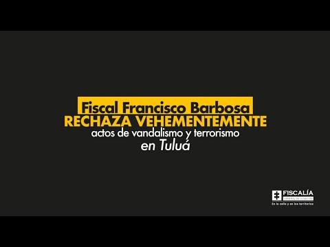 Fiscal Francisco Barbosa rechaza vehementemente actos de vandalismo y terrorismo en Tuluá