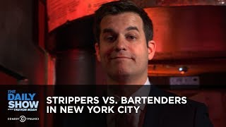 Strippers vs. Bartenders in New York City | The Daily Show