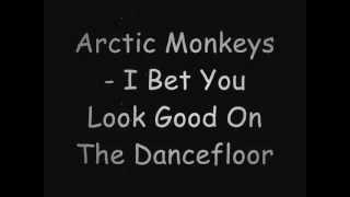 Arctic Monkeys - I Bet You Look Good On The Dancefloor lyrics