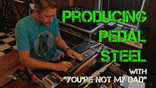 Producing Pedal Steel - with Nashville production duo 'You're Not My Dad' - Produce Like a Pro