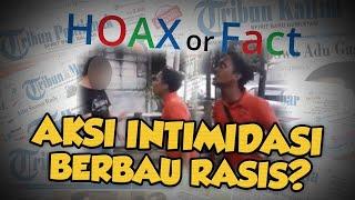 Hoax or Fact: Aksi Intimidasi Berbau Rasis?