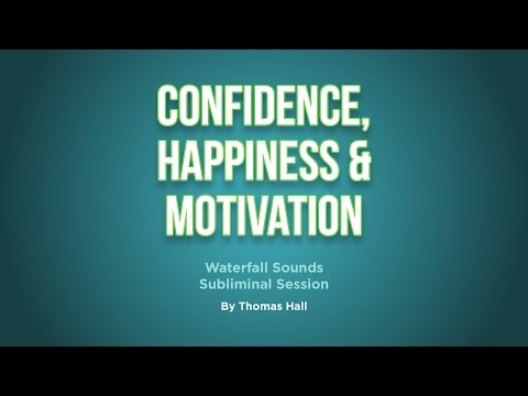 Confidence, Happiness & Motivation - Waterfall Sounds Subliminal Session - By Thomas Hall