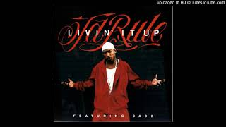 Ja Rule ft Case - Livin It Up [dirty version] [remastered]