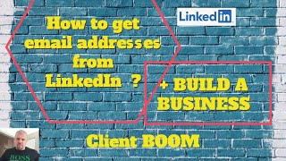 How To Get Email Address From Linkedin - Plus Build a Business! Client Boom