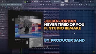 Julian Jordan - Never Tired Of You [FL Studio Remake + FREE FLP]
