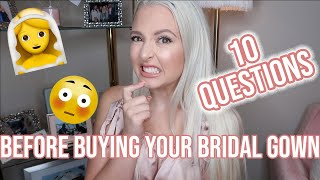 10 QUESTIONS YOU MUST ASK BEFORE BUYING YOUR WEDDING GOWN!