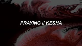 PRAYING - KESHA LYRICS