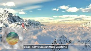 Braids - Native Speaker (Noble Oak Remix)