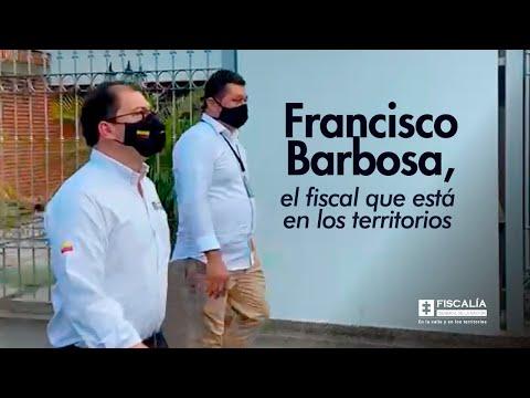 Francisco Barbosa, el fiscal que está en los territorios
