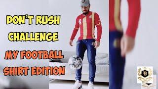 The don't rush challenge – Football Shirt Edition – dont rush challenge, my football shirt edition