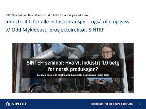 Industri 4.0 for alle industribransjer - også olje og gass v/ Odd Myklebust, prosjektdirektør, SINTEF