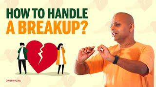 How To Handle A Breakup? Gaur Gopal Das