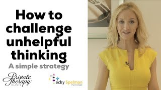 How To Challenge Unhelpful Thoughts - A Simple Strategy
