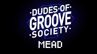 MEAD - Dudes of groove society