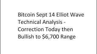 Bitcoin Sept 14 Elliot Wave Technical Analysis - Correction Today then Bullish to $6,700 Range