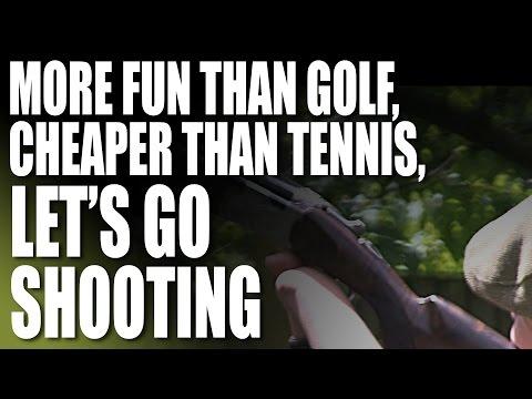 More fun than golf, cheaper than tennis, let's go shooting