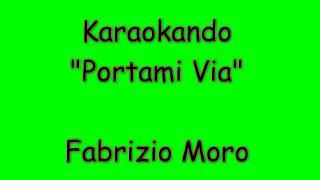 Karaoke Italiano   Portami Via   Fabrizio Moro ( Testo )